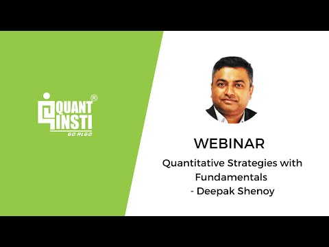 Webinar on Quantitative Strategies with Fundamentals - Deepak Shenoy