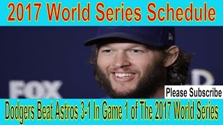 2017 World Series Schedule/Dodgers Beat The Astros 3-1 In Game 1 of The 2017 World Series