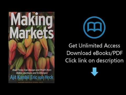 Making Markets: How Firms Can Design and Profit from Online Auctions and Exchanges