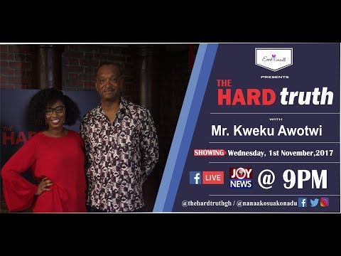 The Hard Truth with Kweku A. Awotwi