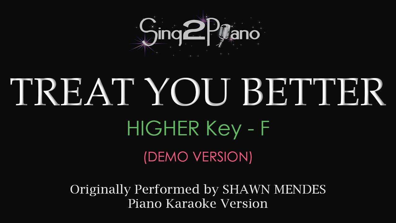 Treat You Better (Higher Key - Piano karaoke demo) Shawn Mendes