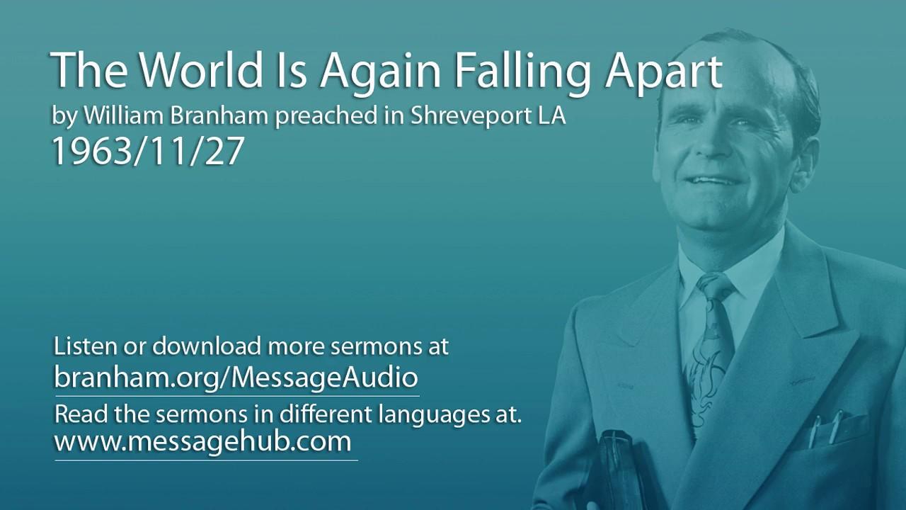 The World Is Again Falling Apart (William Branham 63/11/27)