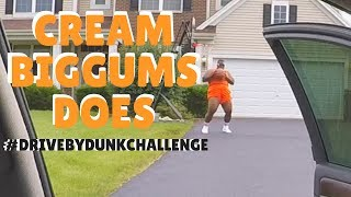 Cream Biggums #DrivebyDunkChallenge