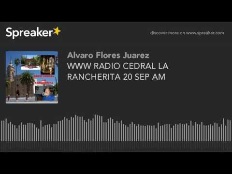 WWW RADIO CEDRAL LA RANCHERITA 20 SEP AM (part 14 of 19)