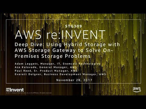 AWS re:Invent 2017: Deep Dive: Using Hybrid Storage with AWS Storage Gateway to Solv (STG309)