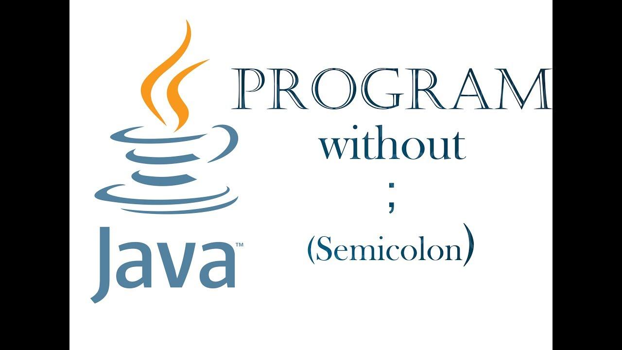 java program without using semicolon, java program, easy java program without using semicolon, program without using semicolo
