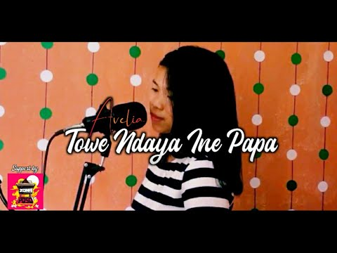 TOWE NDAYA INE PAPA - By.Avelia || LAGU POSO  (Official Music Vidio)