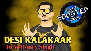 Desi Kalakaar 🎧Full AUDIO BASS BOOSTED Song🎧   Yo Yo Honey Singh   Desi Kalakaar,