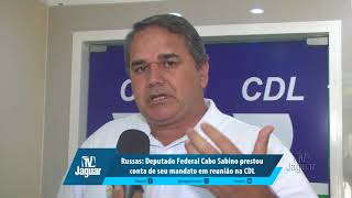 Russas: Deputado Federal Cabo Sabino prestou conta de seu mandato em reunião na CDL