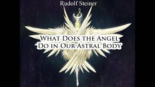 What Does the Angel Do in Our Astral Body By Rudolf Steiner