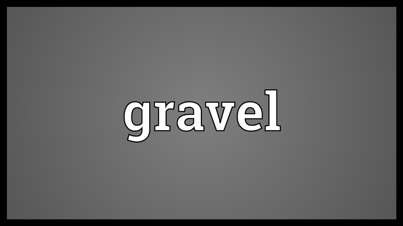 Gravel Meaning