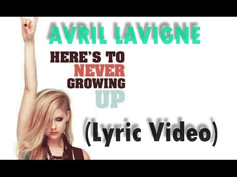 Avril Lavigne - Here's To Never Growing Up (Lyric Video ...