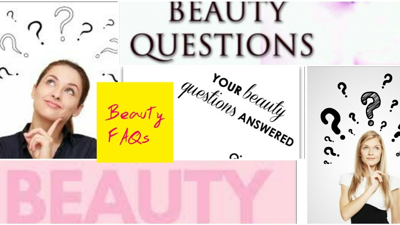 Beauty Questions answered