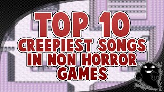 my top 10 creepiest songs in non horror video games
