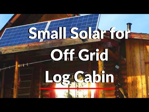 Description of a Small Solar Set Up for Off Grid Log Cabin