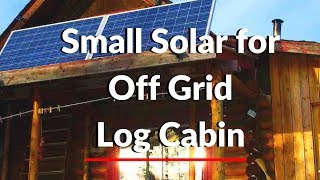 Small Solar Set Up for Off Grid Log Cabin