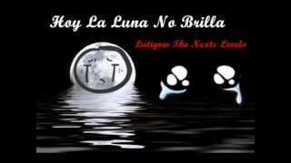 Hoy La Luna No Brilla 2013-Latigow Nexts Levels RD