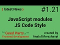 JavaScript modules, CSS properties and JS code style: #1.21 the latest News (the Good Parts)