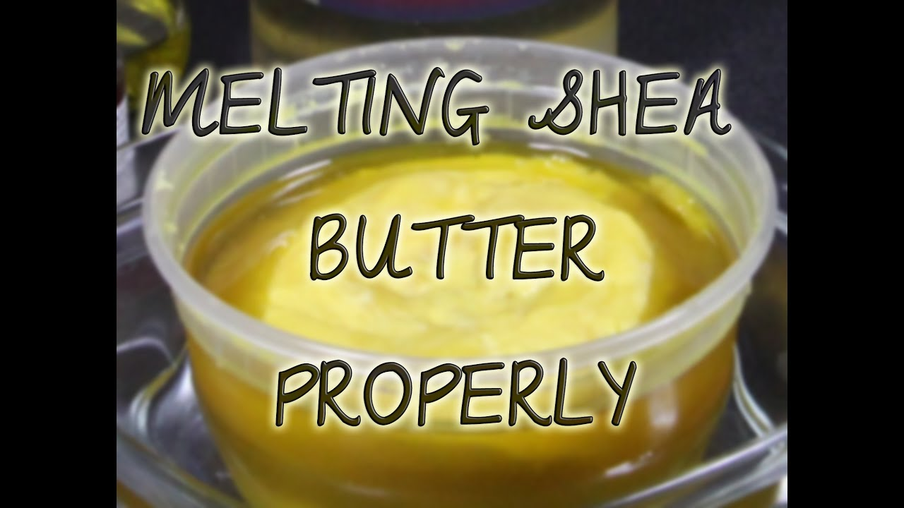 Melt Melting Shea Butter The Right Way Video Youtube