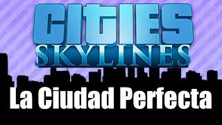 La Ciudad Perfecta - L&V - Cities Skylines