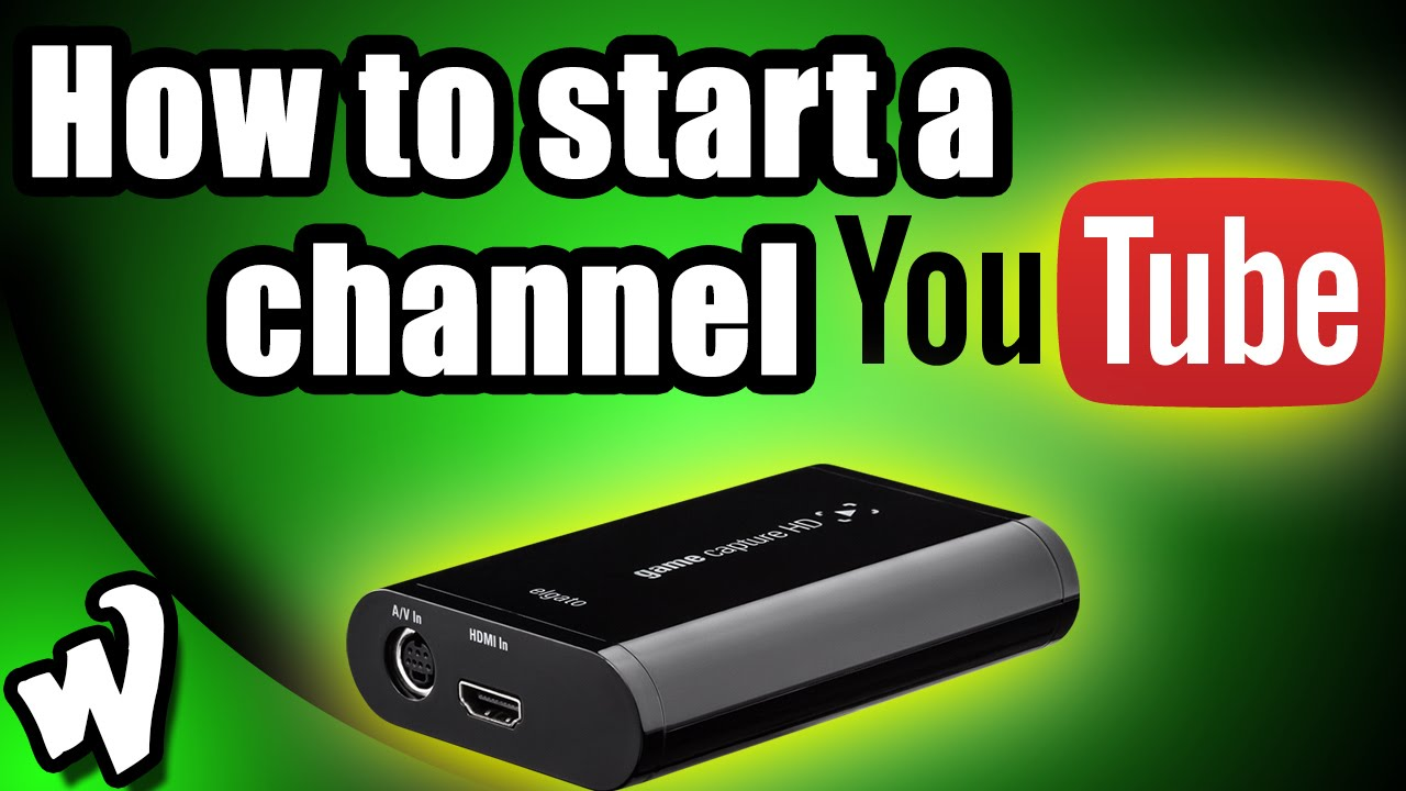 how to open a youtube channel and earn money part 1 game capture devices youtube how to start a gaming 5712