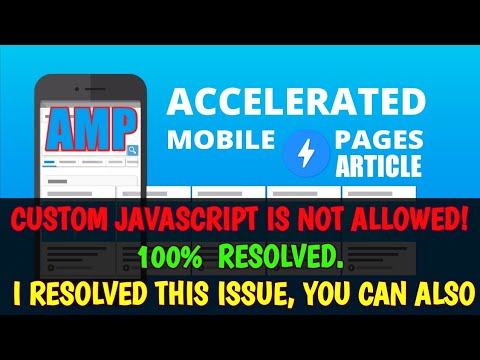 AMP - Custom JavaScript is not allowed! 100%  Resolved. I resolved this issue my website.