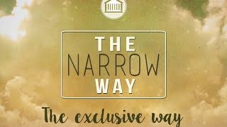 The Narrow Way - Part 1 - The Exclusive Way