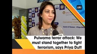 Pulwama terror attack: We must stand together to fight terrorism, says Priya Dutt - ANI News