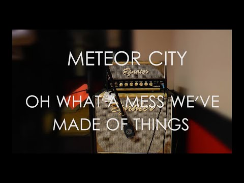 Meteor City- Oh What A Mess We Made Of Things