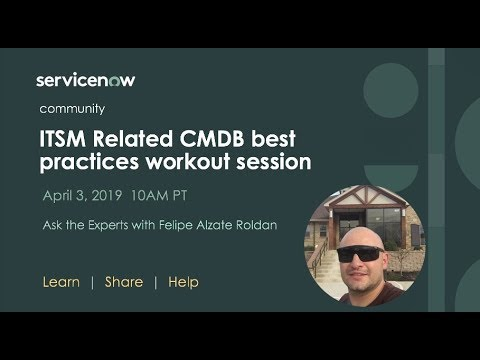 4/3 Ask The Expert: ITSM Related CMDB Best Practices Workout Session