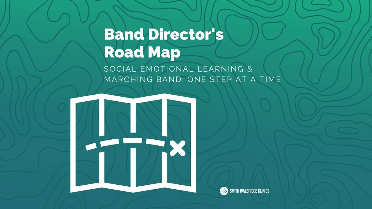 Band Director's Road Map - Social Emotional Learning and Marching Band: One Step at a Time