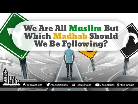 Which Madhab Should We Be Following? - Dr Bilal Philips