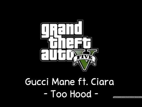 [GTA V Soundtrack] Gucci Mane ft. Ciara - Too Hood [Radio Los Santos]