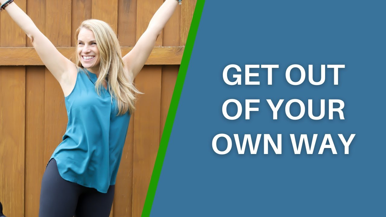 How To Get Out Of Your Own Way And Set Yourself Up For Success