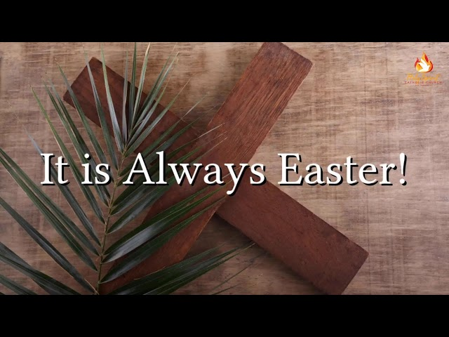 It is Always Easter! - Online Reflection