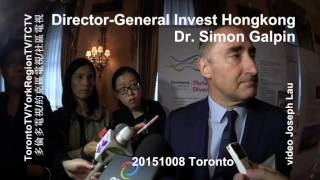 Dr. Simon Galpin, Director, Invest Hongkong @ Toronto 20151008