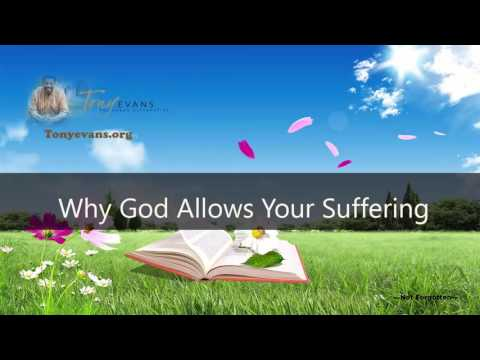 Dr  Tony Evans   Why God Allows Your Suffering   Tony Evans Sermons