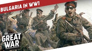 Bulgaria in World War 1 - The New Central Power I THE GREAT WAR - Special