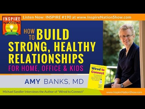 ★ How to Build Strong, Healthy Relationships! | Dr Amy Banks | Wired to Connect