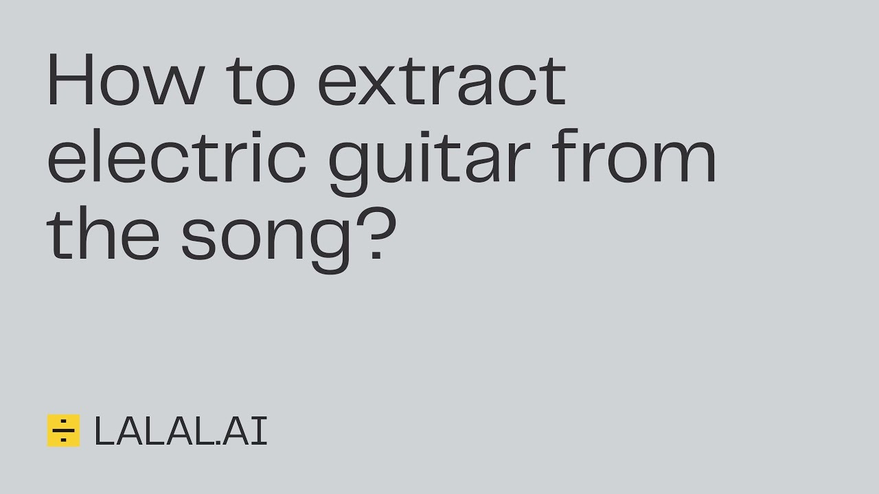 Lalal.ai Guide: How to remove guitar tracks from a song
