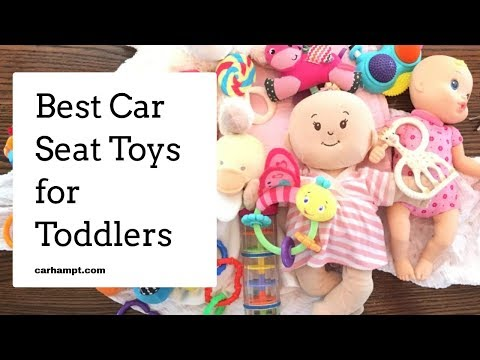 Best Car Seat Toys for Toddlers & Babies