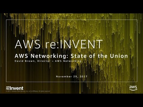 AWS re:Invent 2017: Networking State of the Union (NET205)