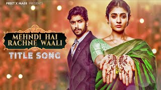 Title Song - Mehndi Hai Rachne Waali | Pallavi & Raghav | Anwessha, Shubham Sundaram | 4K