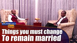 Things You Must Change To Remain Married - The Benjamin Zulu Show