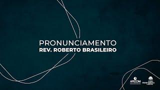 Pronunciamento do Rev. Roberto Brasileiro