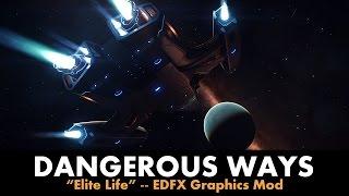 DANGEROUS WAYS: Elite Life w/ EDFX Graphics Mod [Elite: Dangerous]