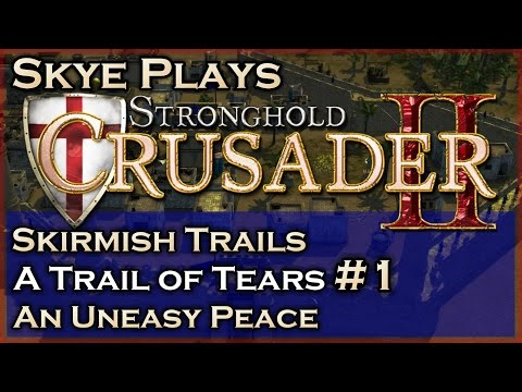 Stronghold Crusader 2 ► A Trail of Tears - Mission 1 - An Uneasy Peace ◀ Skirmish Trail