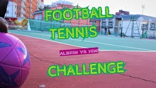 FOOTBALL TENNIS CHALLENGE | Albrim vs Himi