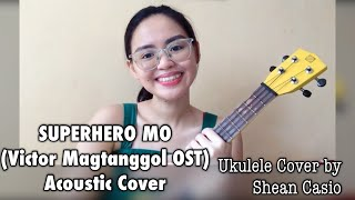 VICTOR MAGTANGGOL OST - Superhero Mo by Alden Richards & Ex Battalion | Ukulele Cover by Shean Casio