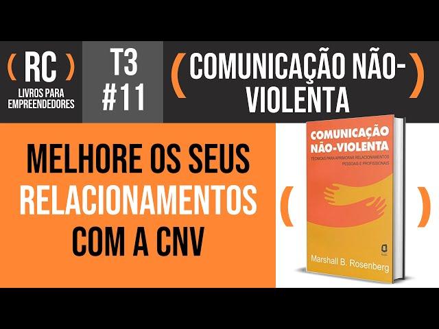 Comunicação Não-Violenta - Resumo do livro de Marshall B. Rosenberg | T3#011